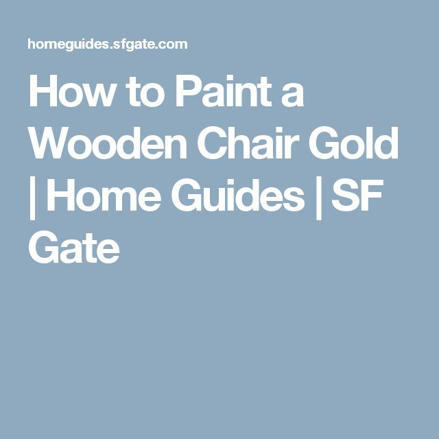 How to Paint a Wooden Chair Gold   Home Guides   SF Gate