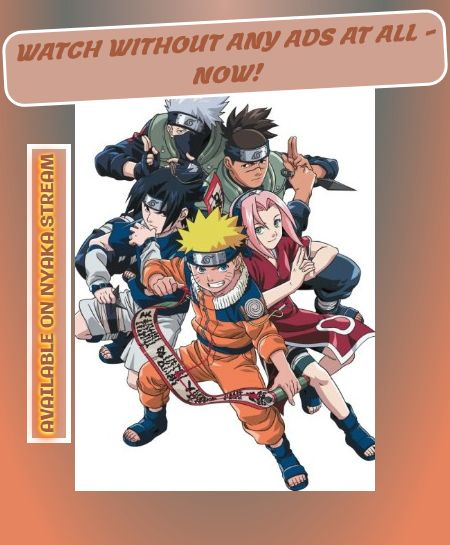Watch Naruto Anime Online - All Episodes accessible on Nyaka.stream - forever. Streaming of Full Episodes begins immediately - check for yourself!