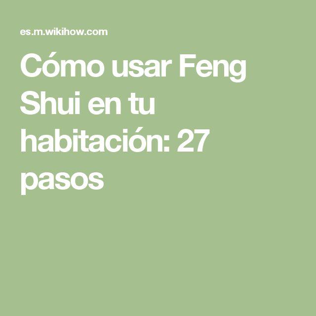 Cómo usar Feng Shui en tu habitación: 27 pasos