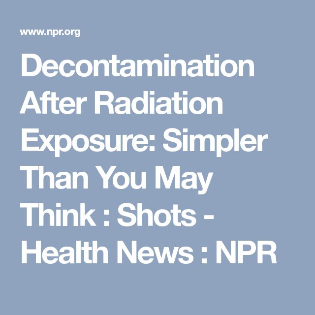 Decontamination After Radiation Exposure: Simpler Than You May Think : Shots - Health News : NPR