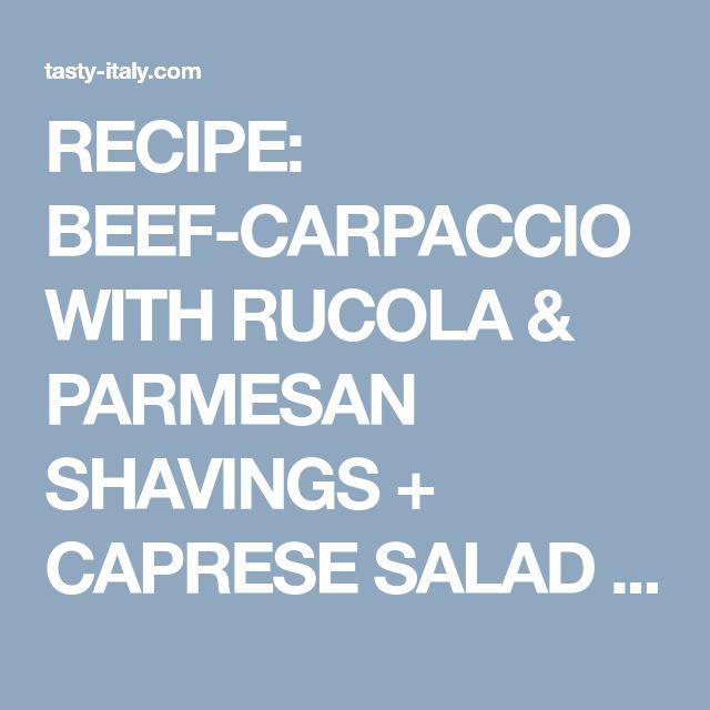 RECIPE: BEEF-CARPACCIO WITH RUCOLA & PARMESAN SHAVINGS + CAPRESE SALAD – Tasty Italy