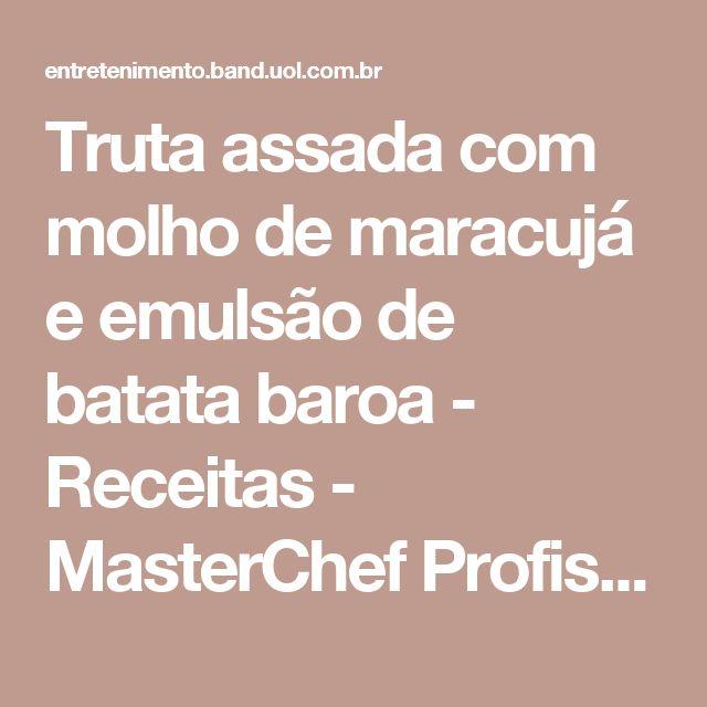 Truta assada com molho de maracujá e emulsão de batata baroa - Receitas - MasterChef Profissionais - Band.com.br