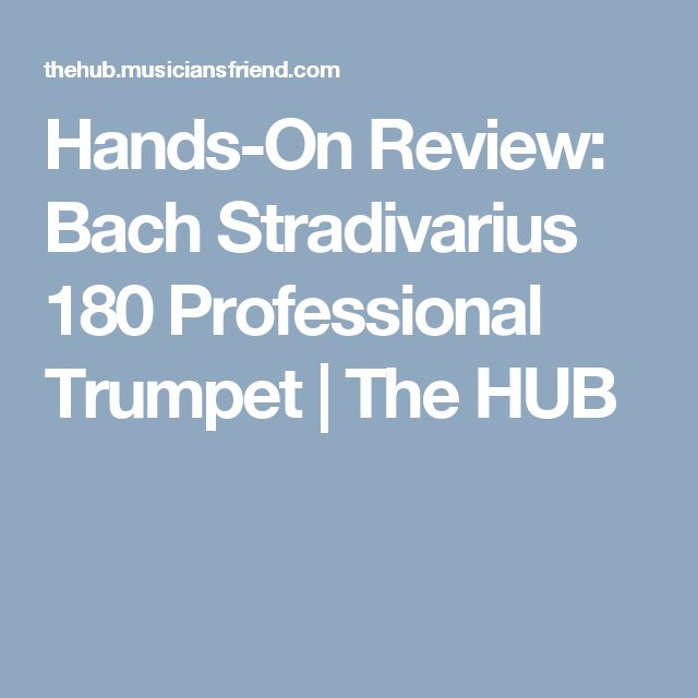 Hands-On Review: Bach Stradivarius 180 Professional Trumpet | The HUB