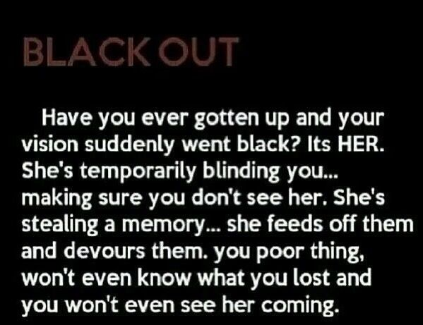 Blackout. Have you ever gotten up and your vision suddenly went black? It's HER…