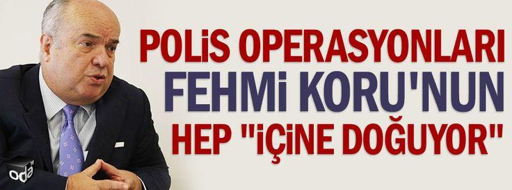 """Polis operasyonları Fehmi Koru'nun hep """"içine doğuyor"""""""