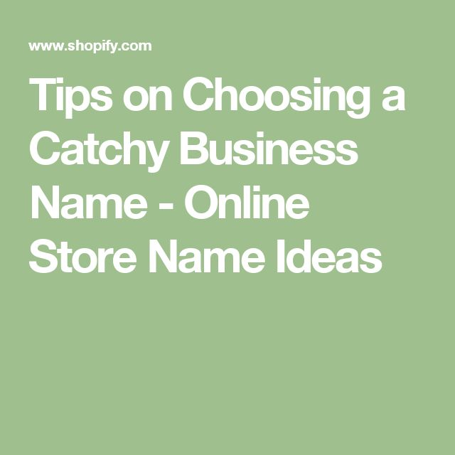 Tips on Choosing a Catchy Business Name - Online Store Name Ideas