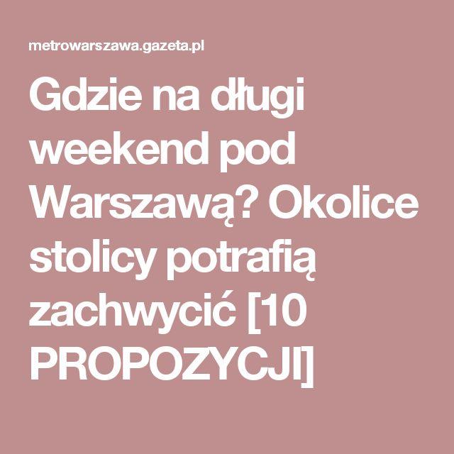 Gdzie na długi weekend pod Warszawą? Okolice stolicy potrafią zachwycić [10 PROPOZYCJI]