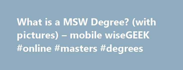 """What is a MSW Degree? (with pictures) – mobile wiseGEEK #online #masters #degrees http://degree.nef2.com/what-is-a-msw-degree-with-pictures-mobile-wisegeek-online-masters-degrees/  #msw degree # wiseGEEK: What is a MSW Degree? A masters degree in social work, commonly abbreviated to """"MSW,"""" is a graduate university degree that normally takes about two years to complete. Different schools have different requirements about how to get accepted, and the actual course of study can vary from place…"""