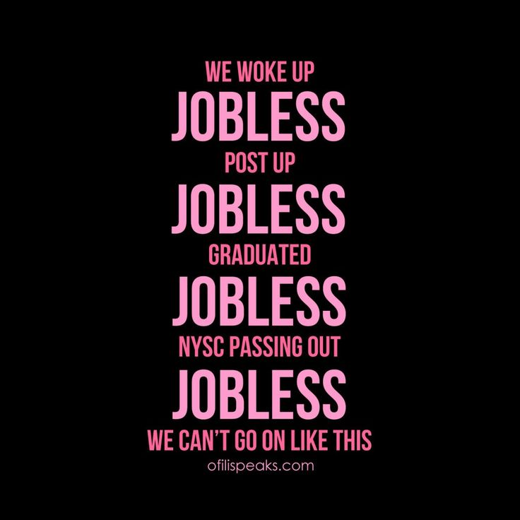 Woke up #JOBLESS Graduated #JOBLESS NYSC Passing Out #JOBLESS We Can't Go On Like This! #Nigeria #PDP