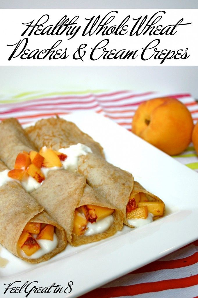 Healthy Peaches & Cream Crepes - Made with whole wheat and greek yogurt, these healthy crepes only taste like cheat! Feel Great in 8 #healthyrecipe #breakfast #dessert
