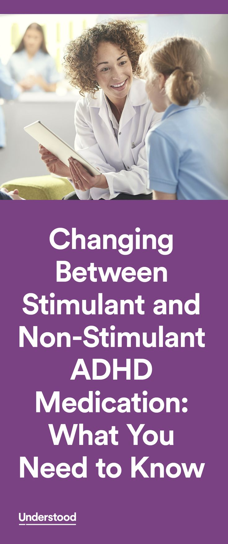 For some kids, the first type or dosage of ADHD medication they try isn't the right one. Sometimes the medication needs to be fine-tuned, possibly more than once. But if those changes aren't adequate, you and your prescriber may wonder whether it makes sense to switch categories of medication. That might be from stimulant to non-stimulant, or the other way around.