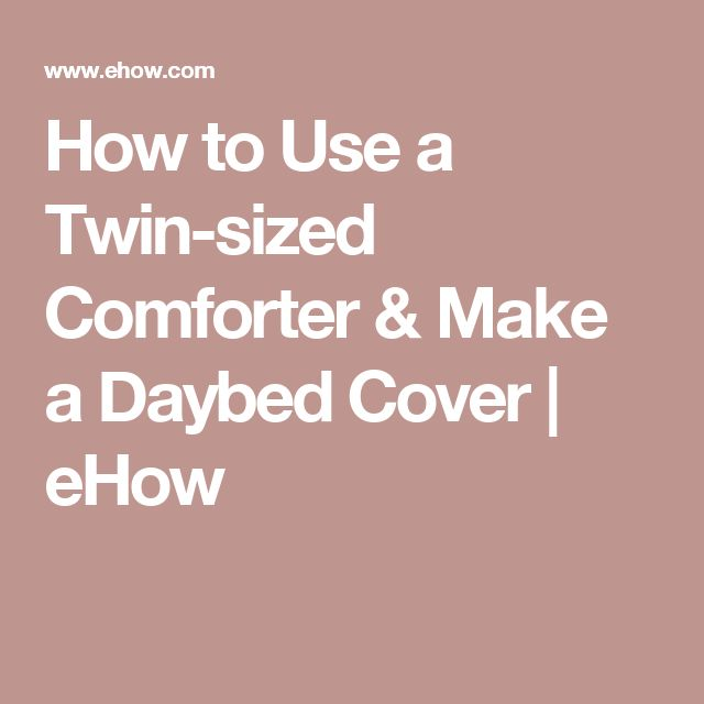 How to Use a Twin-sized Comforter & Make a Daybed Cover | eHow