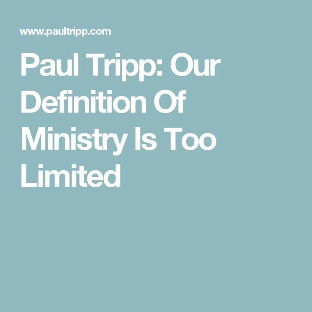 Paul Tripp: Our Definition Of Ministry Is Too Limited