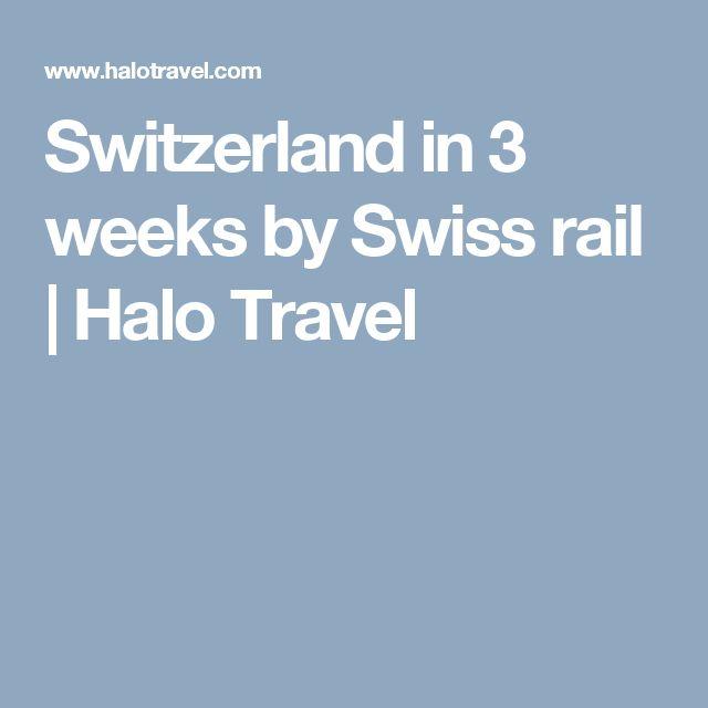 Switzerland in 3 weeks by Swiss rail | Halo Travel