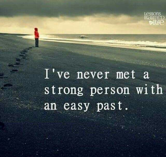 I've never met a strong person with an easy past.
