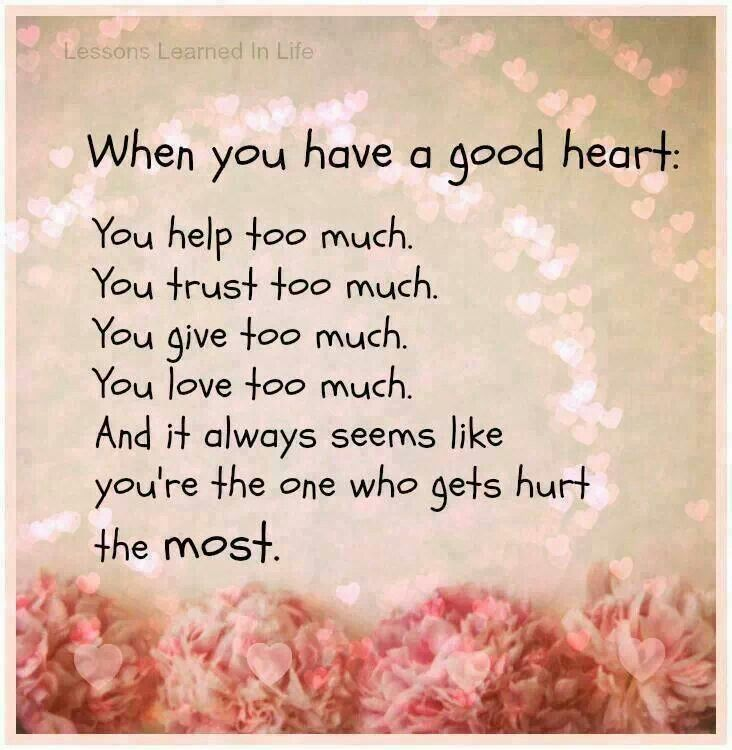 I do this way to much and always get hurt by family and friends...;-(
