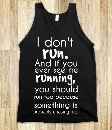 I Don't Run. My actual life