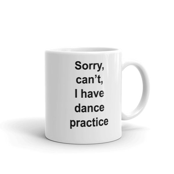 Sorry, can't, I have dance practice Mug //FREE Shipping //     #quotes