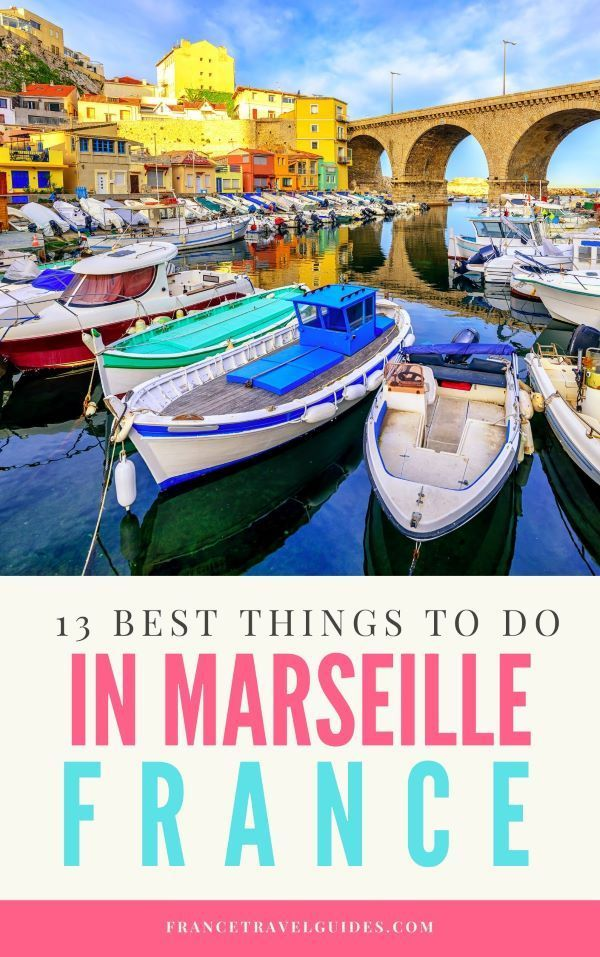 13 Best Things To Do In Marseille France France Travel Guides