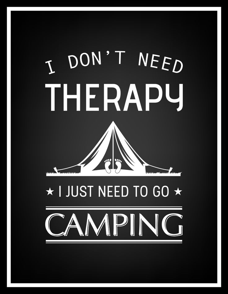 I Don't Need Therapy -- I Just Need To Go Camping!!!