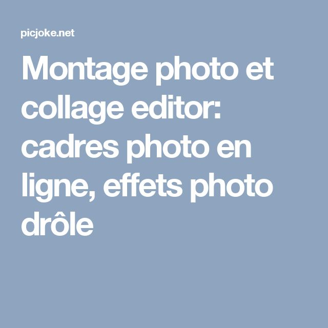 Montage photo et collage editor: cadres photo en ligne, effets photo drôle