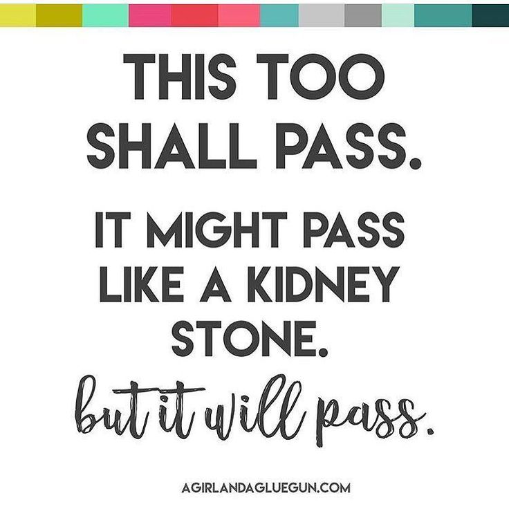 Except I like to substitute gall stones for kidney stones-- because I had gall stones and that was the most horrific pain I have ever felt. But they passed and I got over it- Happy Sunday everyone!!! #agaagglovesquotes #greatquote #happythoughts #thistooshallpass