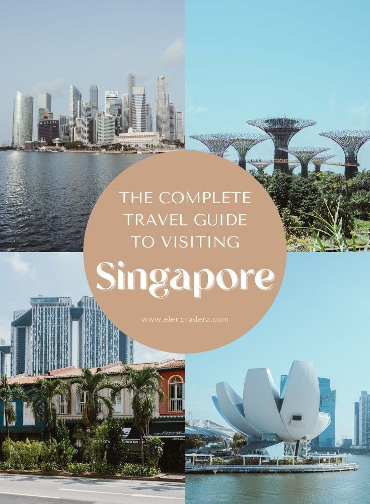 The Complete Travel Guide To Visiting Singapore Elen Pradera Singapore Travel Visit Singapore Best Places To Travel