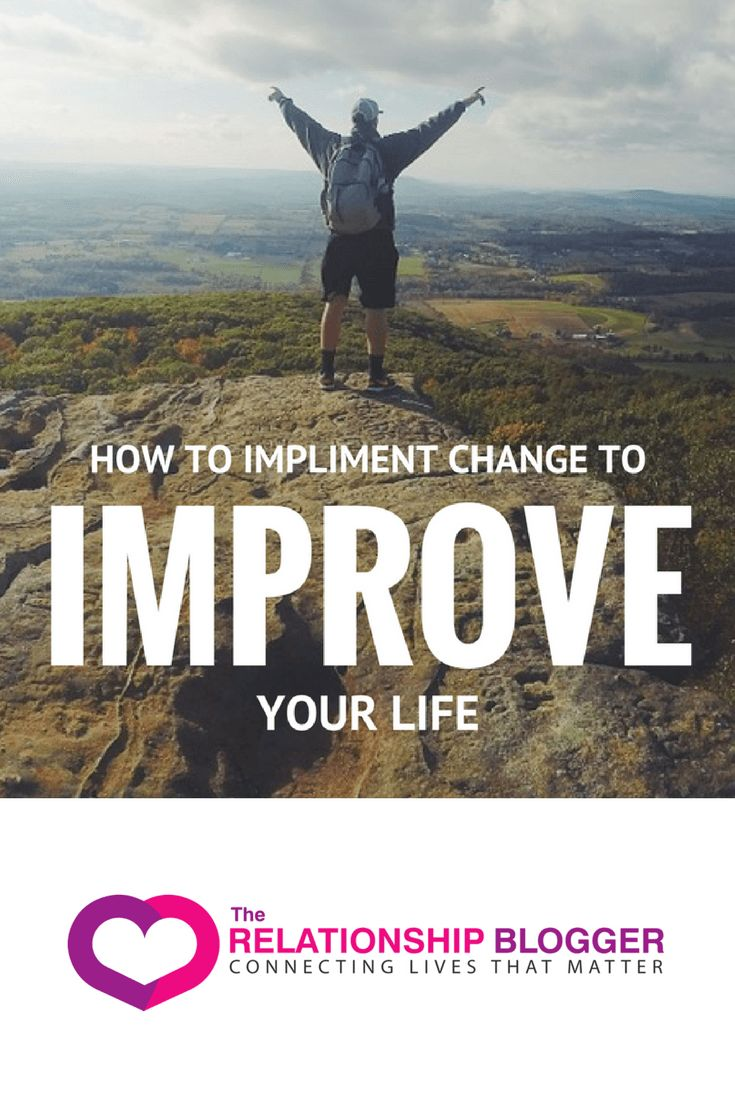 how to impliment change to improve your life - get the life YOU want