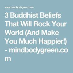 3 Buddhist Beliefs That Will Rock Your World (And Make You Much Happier!) - mindbodygreen.com
