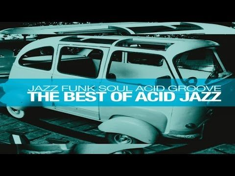 The Best of Acid Jazz: Jazz Funk Soul Acid Groove - HQ non stop music 90 minutes - YouTube