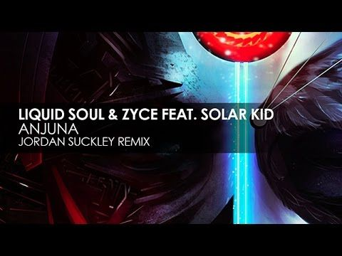 Liquid Soul & Zyce featuring Solar Kid - Anjuna (Jordan Suckley Remix)…