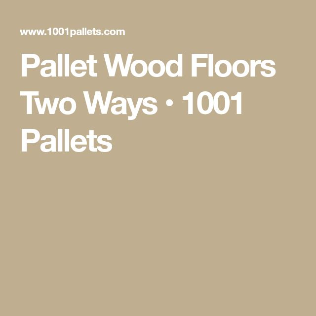 Pallet Wood Floors Two Ways • 1001 Pallets