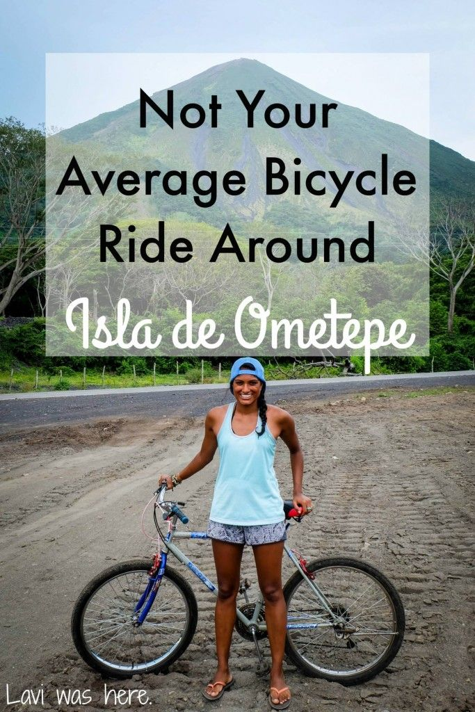 Not Your Average Bicycle Ride Around Isla de Ometepe   I took off on a bicycle ride around Isla de Ometepe, Nicaragua, not realizing that a bicycle might not be the best way to get around the island. It ended up being an incredible experience.