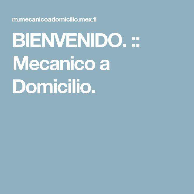 BIENVENIDO. :: Mecanico a Domicilio.