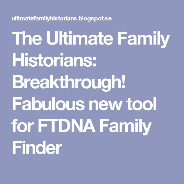 The Ultimate Family Historians: Breakthrough! Fabulous new tool for FTDNA Family Finder