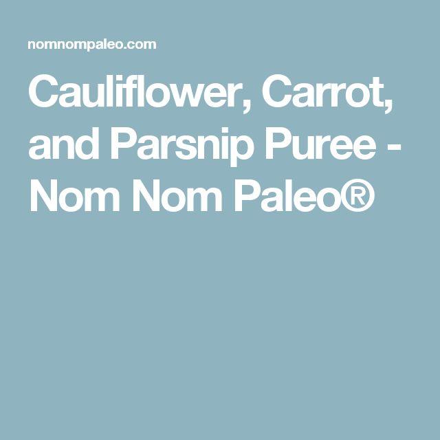 Cauliflower, Carrot, and Parsnip Puree - Nom Nom Paleo®