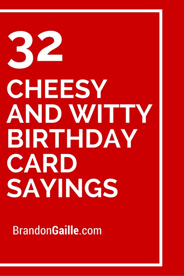 Nice 32 Cheesy And Witty Birthday Card Sayings