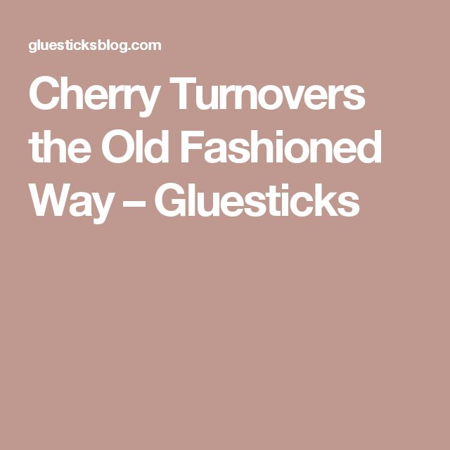 Cherry Turnovers the Old Fashioned Way – Gluesticks