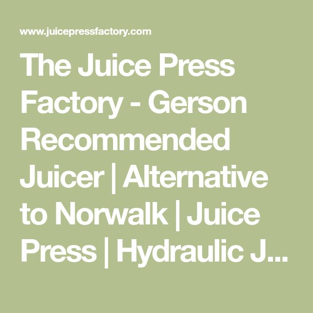 The Juice Press Factory - Gerson Recommended Juicer | Alternative to Norwalk | Juice Press | Hydraulic Juicer | Champion