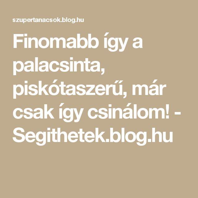 Finomabb így a palacsinta, piskótaszerű, már csak így csinálom! - Segithetek.blog.hu
