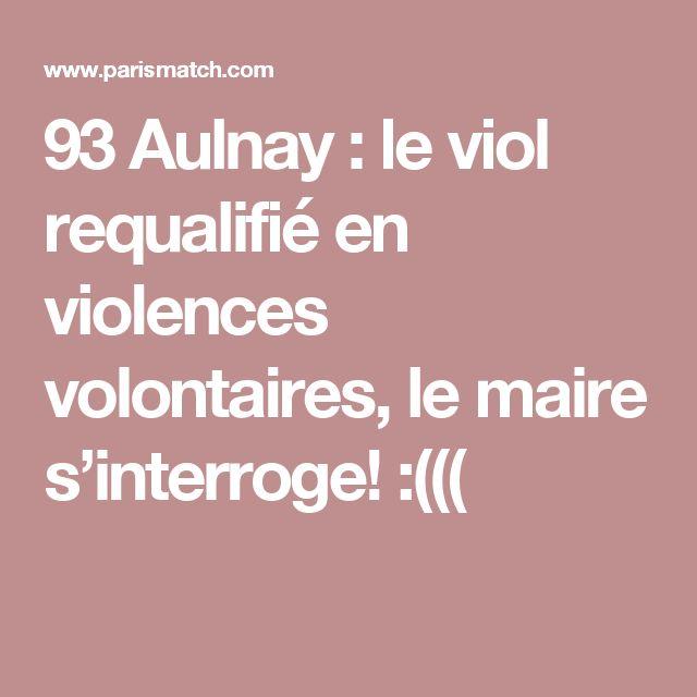 93 Aulnay : le viol requalifié en violences volontaires, le maire s'interroge! :(((