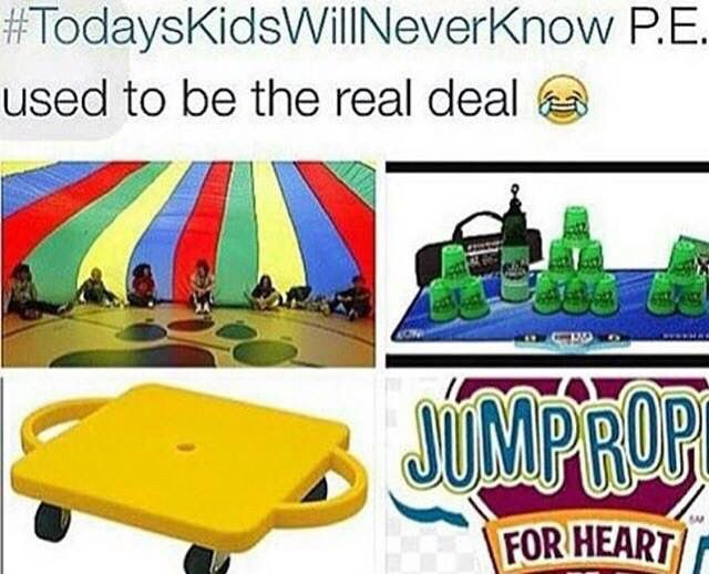 My gym class is still like this but when those scooter things ran over your finger