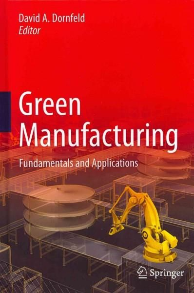 Green Manufacturing: Fundamentals and Applications introduces the basic definitions and issues surrounding green manufacturing at the process,machine and system (including supply chain) levels. It als