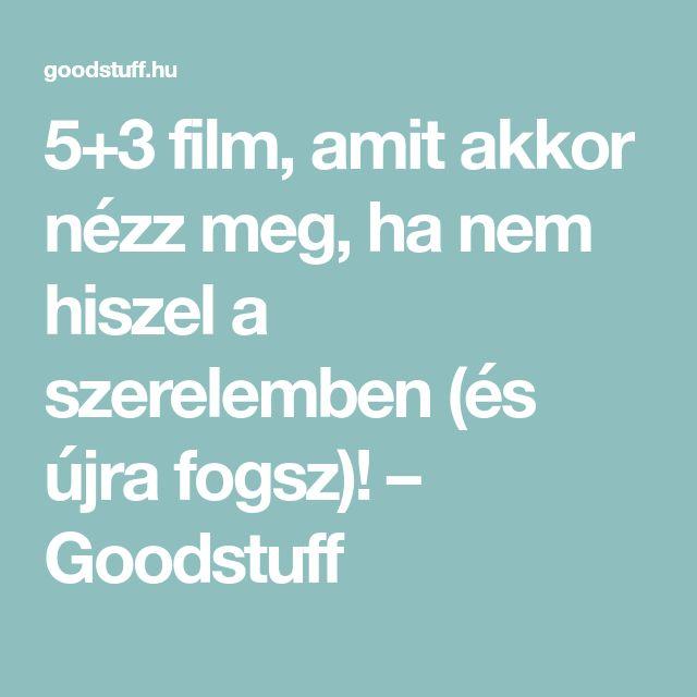 5+3 film, amit akkor nézz meg, ha nem hiszel a szerelemben (és újra fogsz)! – Goodstuff