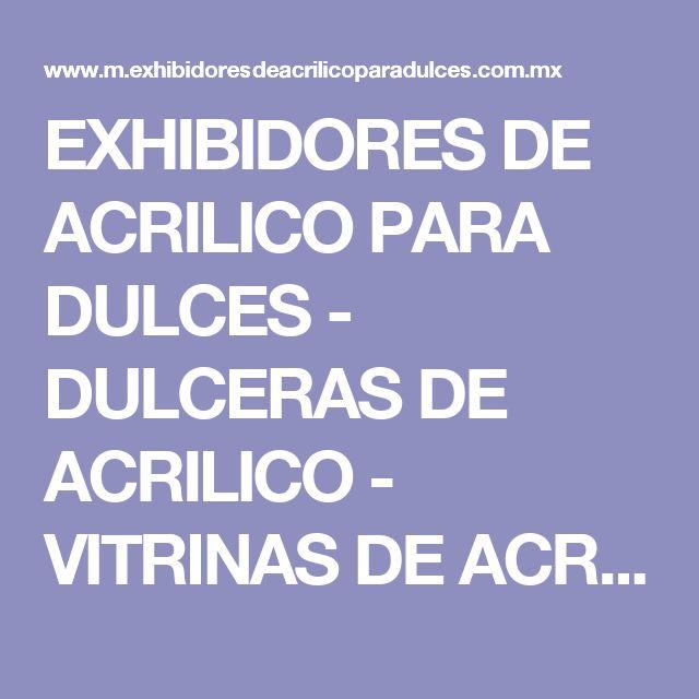 EXHIBIDORES DE ACRILICO PARA DULCES - DULCERAS DE ACRILICO - VITRINAS DE ACRILICO - MUEBLES DE ACRILICO SOBRE DISEÑO
