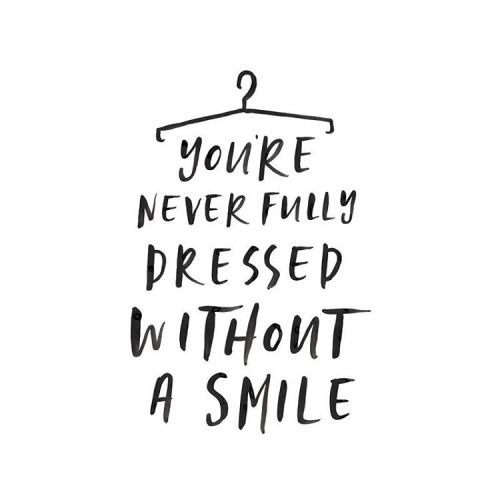 You're never fully dressed without a smile <3