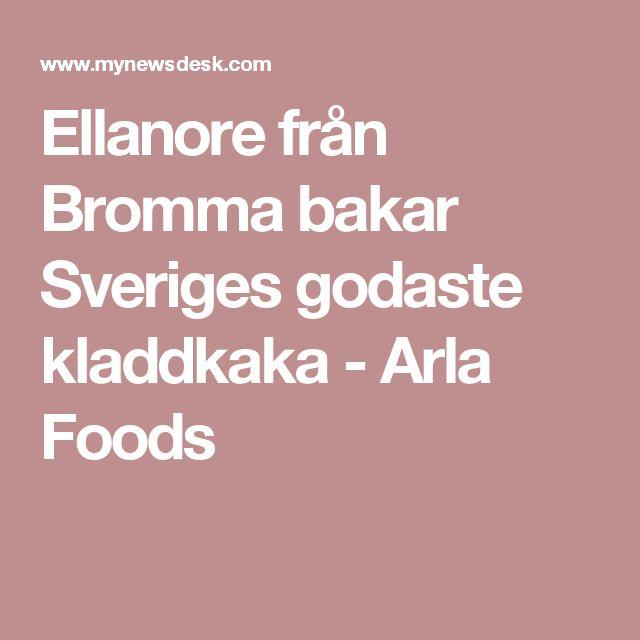Ellanore från Bromma bakar Sveriges godaste kladdkaka - Arla Foods