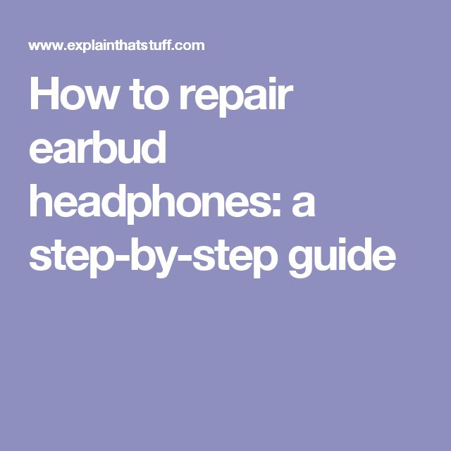 How to repair earbud headphones: a step-by-step guide
