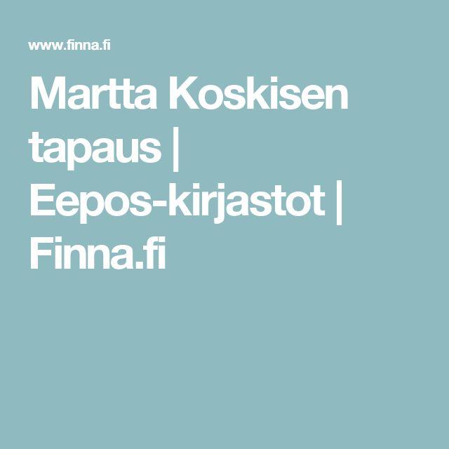 Martta Koskisen tapaus | Eepos-kirjastot | Finna.fi