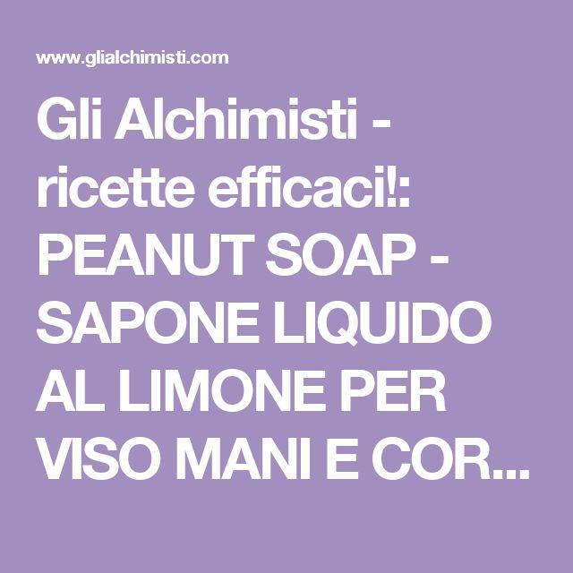 Gli Alchimisti - ricette efficaci!: PEANUT SOAP - SAPONE LIQUIDO AL LIMONE PER VISO MANI E CORPO